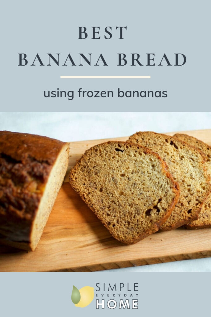 Sliced Banana bread on a wooden board with the words Best Banana Bread Recipe: Using Frozen Bananas