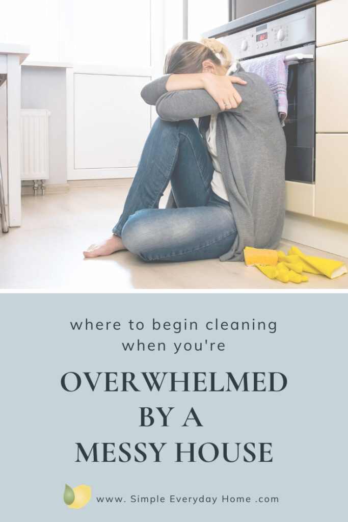 """Woman sitting on kitchen floor with her head on her knees and the words """"Where to begin cleaning when you're overwhelmed by a messy house"""""""