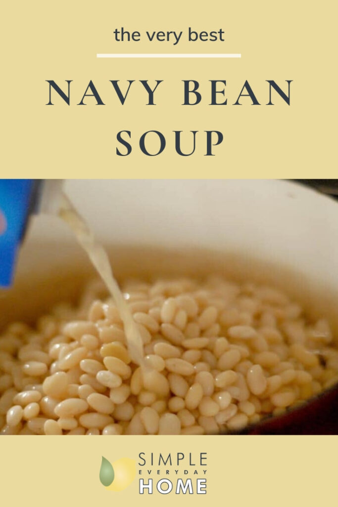 Uncooked navy beans in pan with broth being poured on top and the words The Very Best Navy Bean Soup